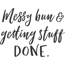 Motivation | Messy Bun getting Stuff Done
