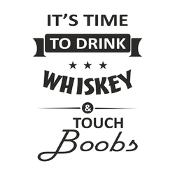 It's Time to Drink Whiskey & Touch Boobs